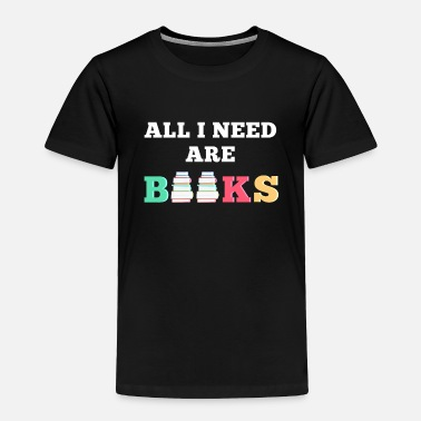 Booklover All i need are Books Read Reader booklover - Toddler Premium T-Shirt