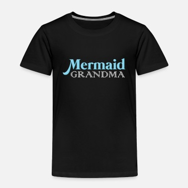 Teenager Mermaid Grandma | Grandmother Mermaids Swimming - Toddler Premium T-Shirt