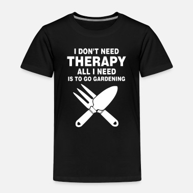 Notre Dame i do not need therapy all i need is to go gardenin - Toddler Premium T-Shirt