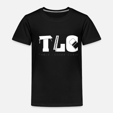 Tlc Wrestling TLC | Tables Ladders Chairs Wrestle - Toddler Premium T-Shirt
