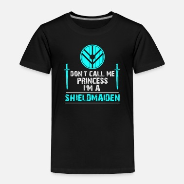 Shield Don t call me Princess I m a Shield Maiden - Toddler Premium T-Shirt