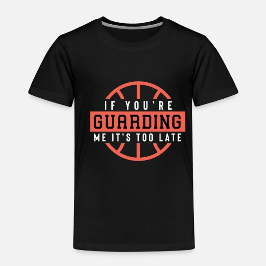 Me Baby Clothing - If You'Re Guarding Me It'S Too Late Basketball Lov - Toddler Premium T-Shirt black