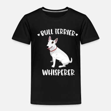 Womens Day Bull Terrier Whisperer Dog Lover Owner Gift Pet - Toddler Premium T-Shirt