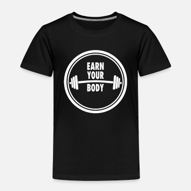 Crossfit Fitness Quote Earn your body - Toddler Premium T-Shirt