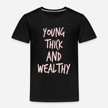 Wealthy Young Thick Wealthy - Toddler Premium T-Shirt