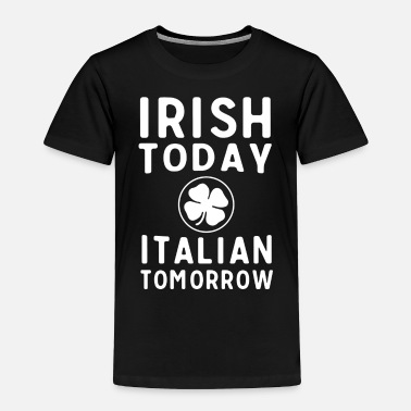 Italian Irish today Italian Tomorrow T - Toddler Premium T-Shirt