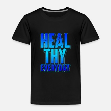 Healthy Healthy - Toddler Premium T-Shirt