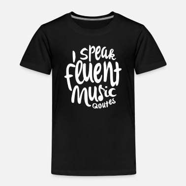 Music Quotes I speak fluent music quotes - Toddler Premium T-Shirt