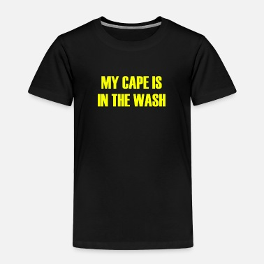 My cape is in the wash - Toddler Premium T-Shirt