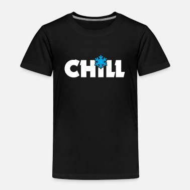Chill Chill - Toddler Premium T-Shirt