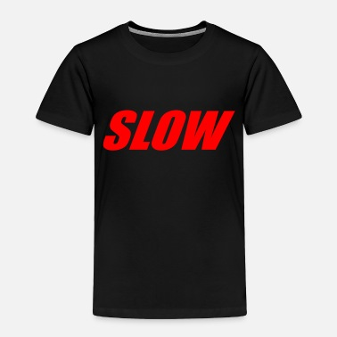 Slow SLOW - Toddler Premium T-Shirt