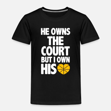 Owned he owns the court but i own his - Toddler Premium T-Shirt