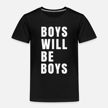 Boys Boys Will Be Boys - Toddler Premium T-Shirt