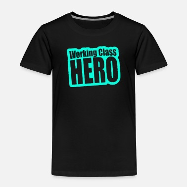 Working Class Working Class Hero - Toddler Premium T-Shirt