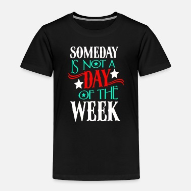 Week Awesome day is not a day of the week - Toddler Premium T-Shirt