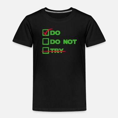 Do - Toddler Premium T-Shirt