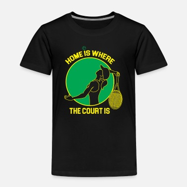 Prince Of Tennis Home is where the court is Tennis Sport - Toddler Premium T-Shirt