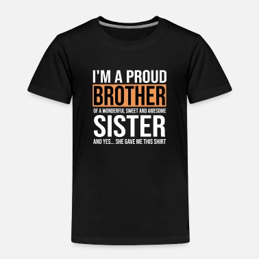 Birthday Gift Sister For Brother From Funny Toddler T Shirts Spreadshirt