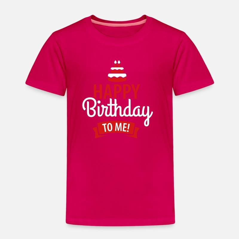 Happy Birthday To Me Toddler Premium T Shirt