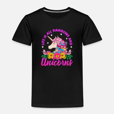 Rainbows And Unicorns Life Is All Rainbows And Unicorns - Toddler Premium T-Shirt
