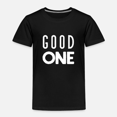 Good Good one - Toddler Premium T-Shirt