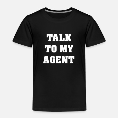 Agent Talk To My Agent - Toddler Premium T-Shirt
