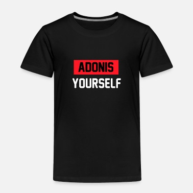 Adonis adonis yourself - Toddler Premium T-Shirt