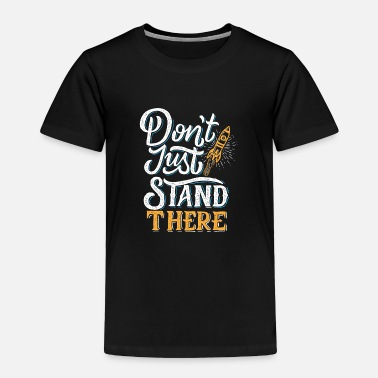 Stand stand there - Toddler Premium T-Shirt