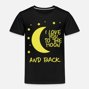Moon i love you to the moon and back - Toddler Premium T-Shirt