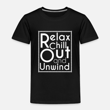 Relax Chill Out Unwind Message White Cool Gift - Toddler Premium T-Shirt