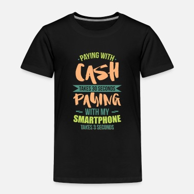 Mobile Phone Cash Money Phone Digital Payment Time Funny Gift - Toddler Premium T-Shirt