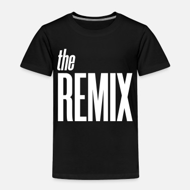 Remix The Remix - Toddler Premium T-Shirt