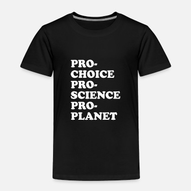 Pro Pro Choice Pro Science Pro Planet - Toddler Premium T-Shirt