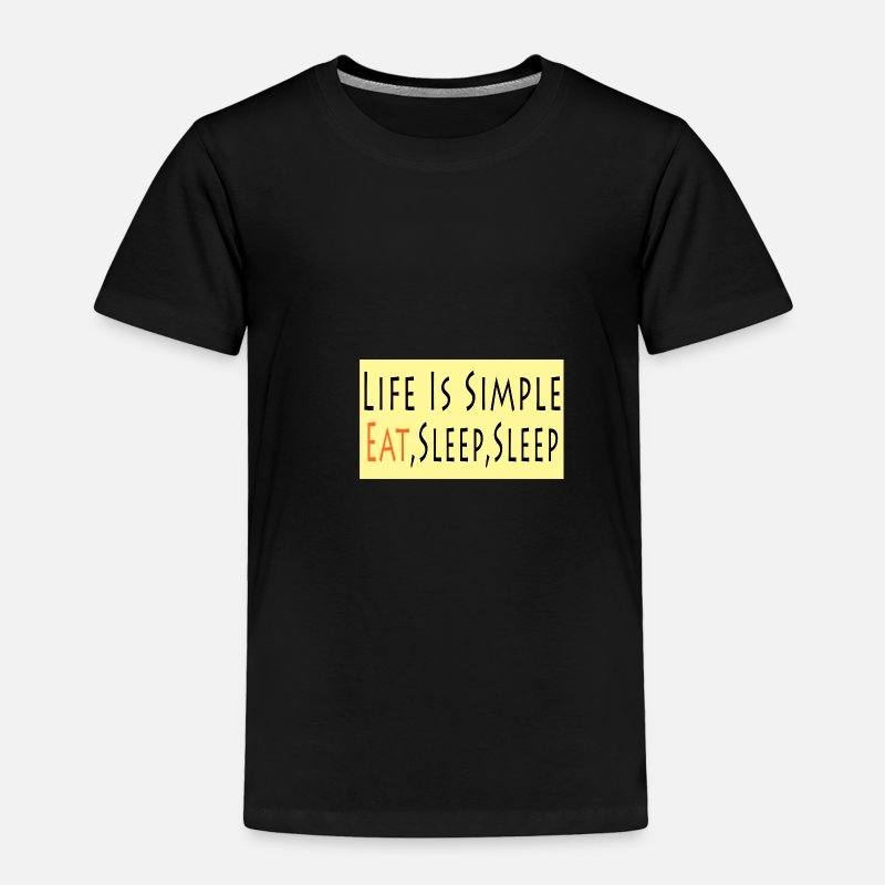 Life Force Baby Clothing - Life is simple eat, sleep, sleep - Toddler Premium T-Shirt black