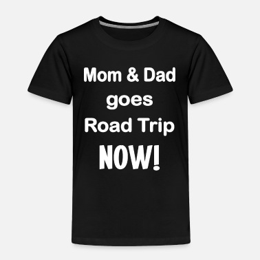 Mom Dad goes Road Trip Now! - Toddler Premium T-Shirt