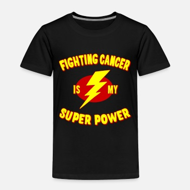 Cancer Fighting Cancer Is My Super Power - Toddler Premium T-Shirt