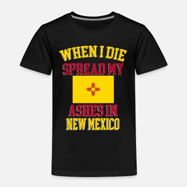 Die When I Die Spread My Ashes in New Mexico Gift New - Toddler Premium T-Shirt