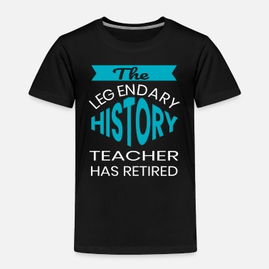 Staff This Legendary History Teacher Has Retired design - Toddler Premium T-Shirt