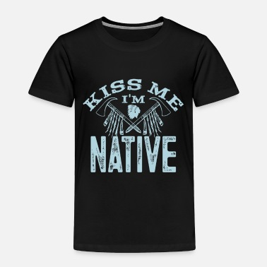 Kiss Funny Indian American, Kiss Me I'm A Native Gift - Toddler Premium T-Shirt