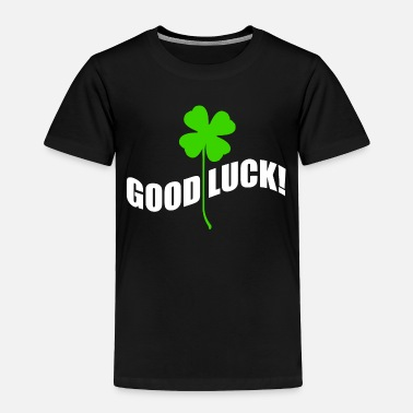 Good Luck Good luck - Toddler Premium T-Shirt