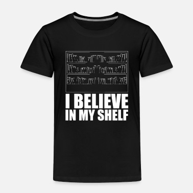 Book Funny Book Lover Design I Believe In My Shelf - Toddler Premium T-Shirt