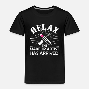 Artist Relax The Make Up Artist Has Arrived - Toddler Premium T-Shirt