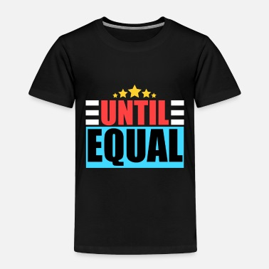 All are equal / until all are equal / gift - Toddler Premium T-Shirt