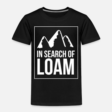 Search In search of loam - Toddler Premium T-Shirt