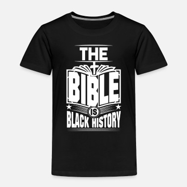 Black History THE BIBLE IS BLACK HISTORY - Toddler Premium T-Shirt