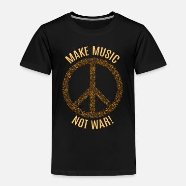 War Make Music Not War T Shirt - Toddler Premium T-Shirt