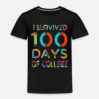 100 Days Of School I Survived 100 Days of College - Toddler Premium T-Shirt