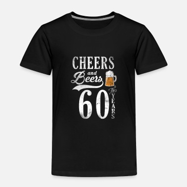 60 Years Cheers and Beers to 60 Years - Toddler Premium T-Shirt