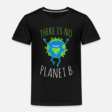 B Day There Is No Planet B - Earth Day - Toddler Premium T-Shirt