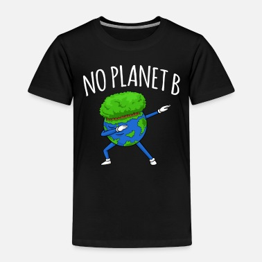 B Day No Planet B - Earth Day - Toddler Premium T-Shirt